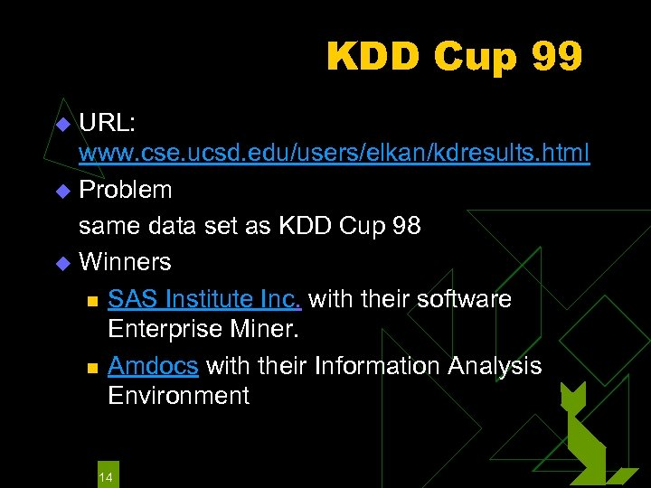 KDD Cup 99 URL: www. cse. ucsd. edu/users/elkan/kdresults. html u Problem same data set