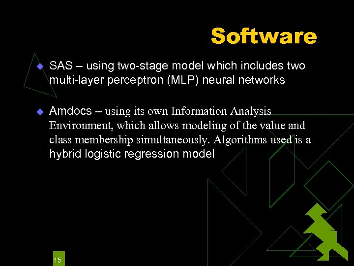 Software u u SAS – using two-stage model which includes two multi-layer perceptron (MLP)