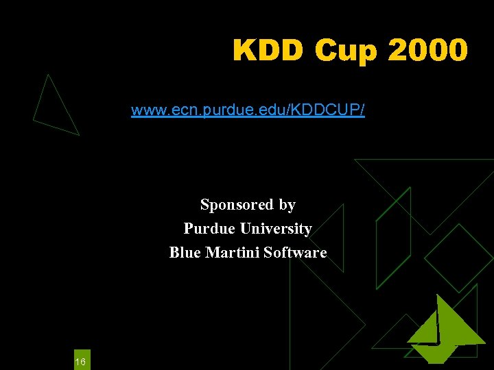 KDD Cup 2000 www. ecn. purdue. edu/KDDCUP/ Sponsored by Purdue University Blue Martini Software