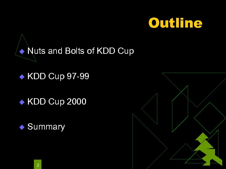 Outline u Nuts and Bolts of KDD Cup u KDD Cup 97 -99 u
