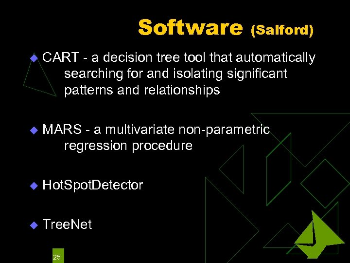 Software (Salford) u CART - a decision tree tool that automatically searching for and
