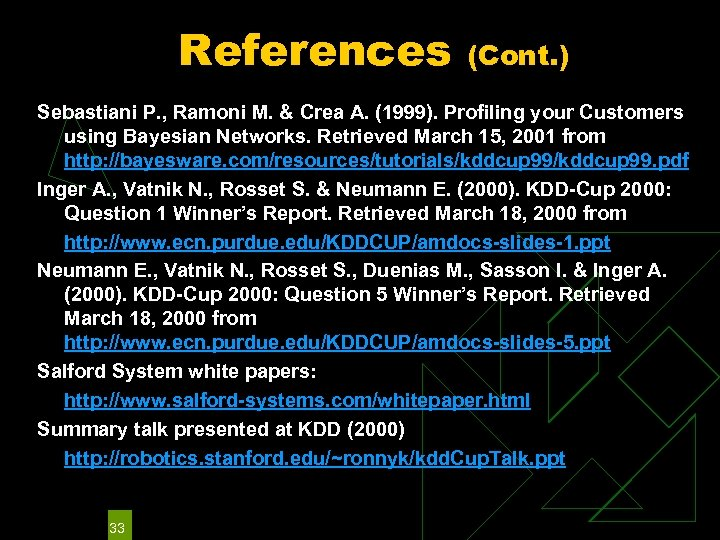 References (Cont. ) Sebastiani P. , Ramoni M. & Crea A. (1999). Profiling your
