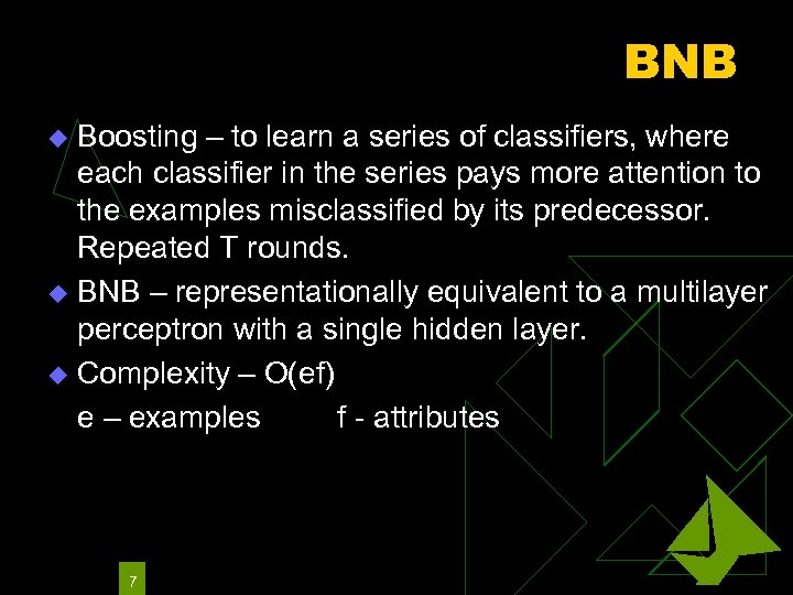 BNB Boosting – to learn a series of classifiers, where each classifier in the