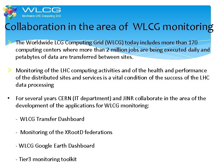 Collaboration in the area of WLCG monitoring Ø The Worldwide LCG Computing Grid (WLCG)