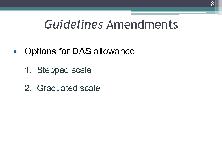 8 Guidelines Amendments • Options for DAS allowance 1. Stepped scale 2. Graduated scale