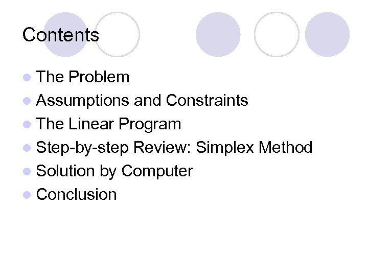 Contents l The Problem l Assumptions and Constraints l The Linear Program l Step-by-step