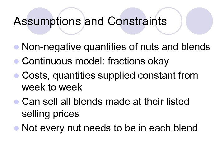 Assumptions and Constraints l Non-negative quantities of nuts and blends l Continuous model: fractions
