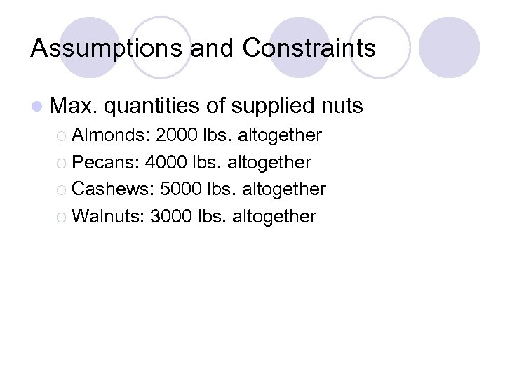 Assumptions and Constraints l Max. quantities of supplied nuts ¡ Almonds: 2000 lbs. altogether