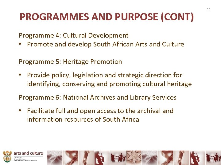 PROGRAMMES AND PURPOSE (CONT) Programme 4: Cultural Development • Promote and develop South African