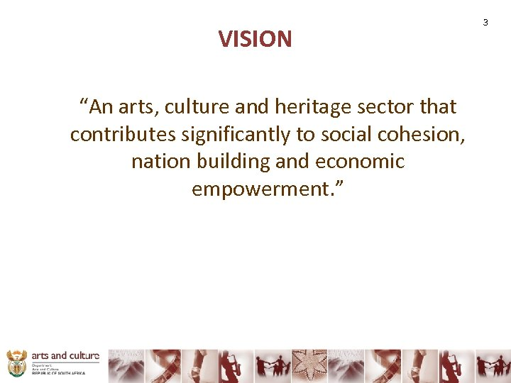 "VISION ""An arts, culture and heritage sector that contributes significantly to social cohesion, nation"