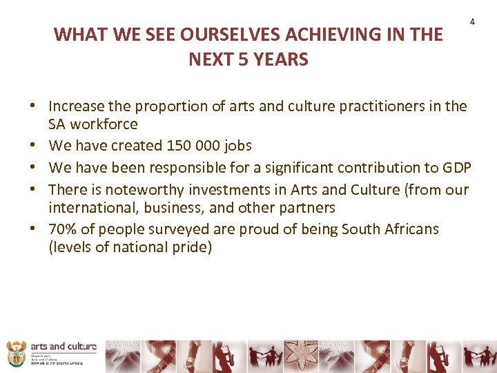 WHAT WE SEE OURSELVES ACHIEVING IN THE NEXT 5 YEARS 4 • Increase the
