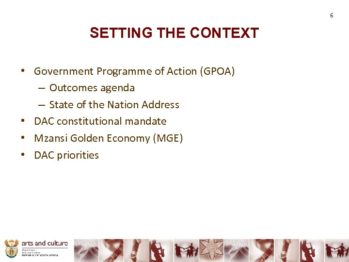 6 SETTING THE CONTEXT • Government Programme of Action (GPOA) – Outcomes agenda –