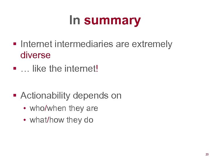 In summary § Internet intermediaries are extremely diverse § … like the internet! §
