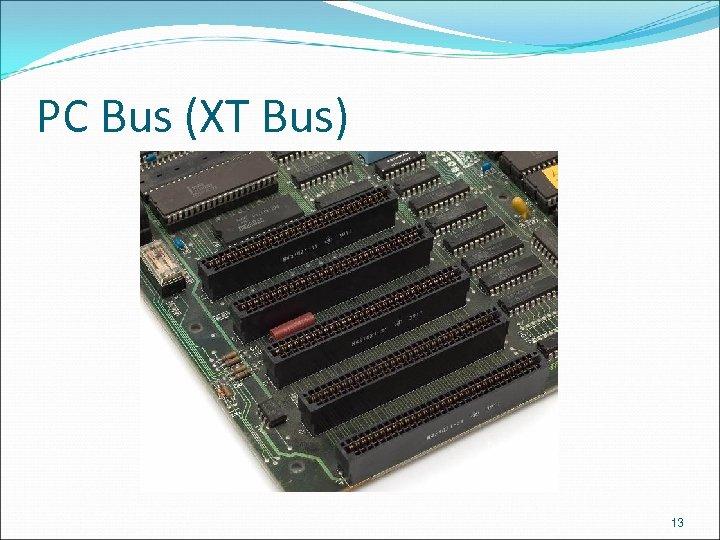 PC Bus (XT Bus) 13
