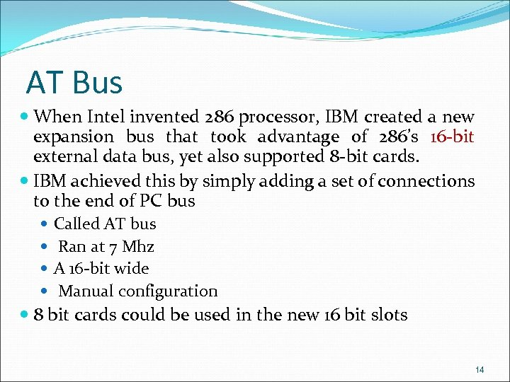 AT Bus When Intel invented 286 processor, IBM created a new expansion bus that
