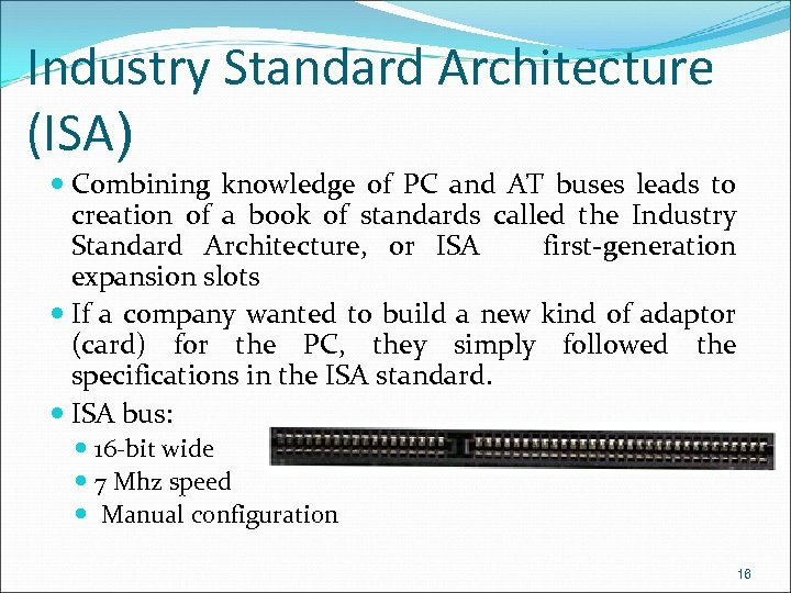 Industry Standard Architecture (ISA) Combining knowledge of PC and AT buses leads to creation