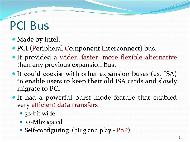 PCI Bus Made by Intel. PCI (Peripheral Component Interconnect) bus. It provided a wider,