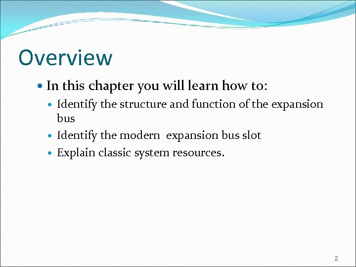 Overview In this chapter you will learn how to: Identify the structure and function