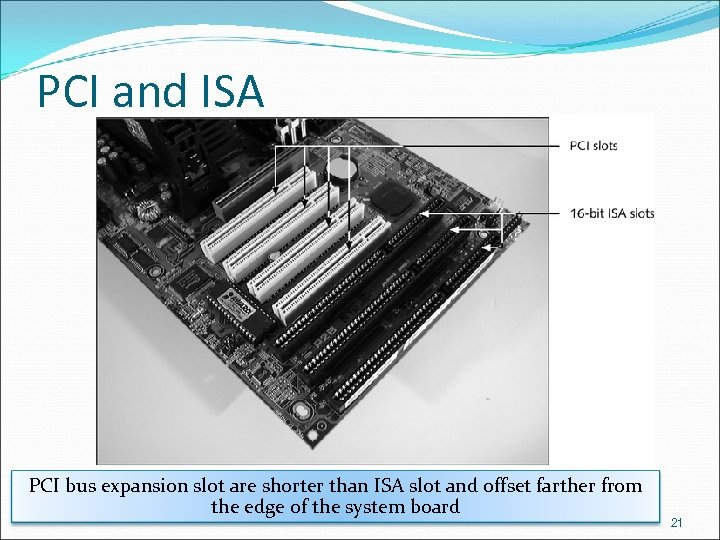 PCI and ISA PCI bus expansion slot are shorter than ISA slot and offset