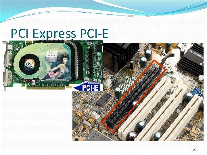 PCI Express PCI-E 29