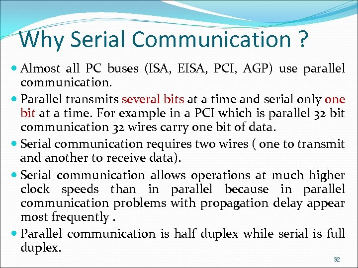 Why Serial Communication ? Almost all PC buses (ISA, EISA, PCI, AGP) use parallel