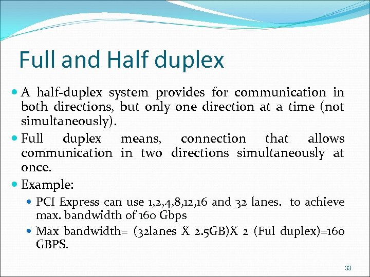 Full and Half duplex A half-duplex system provides for communication in both directions, but