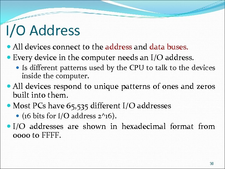 I/O Address All devices connect to the address and data buses. Every device in