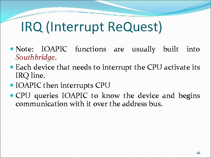 IRQ (Interrupt Re. Quest) Note: IOAPIC functions are usually built into Southbridge. Each device