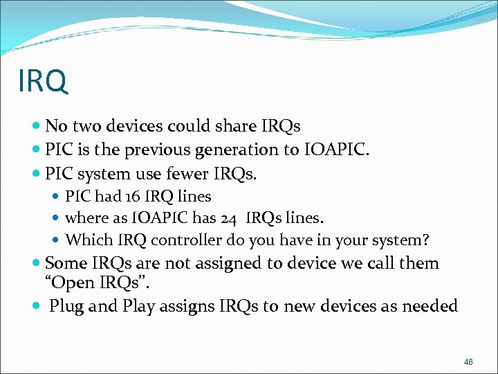 IRQ No two devices could share IRQs PIC is the previous generation to IOAPIC.