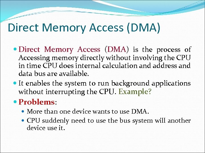 Direct Memory Access (DMA) is the process of Accessing memory directly without involving the