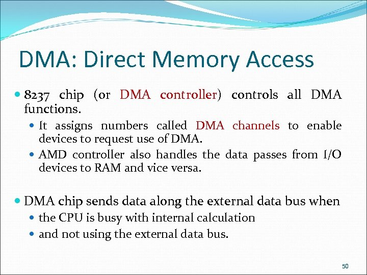 DMA: Direct Memory Access 8237 chip (or DMA controller) controls all DMA controller functions.