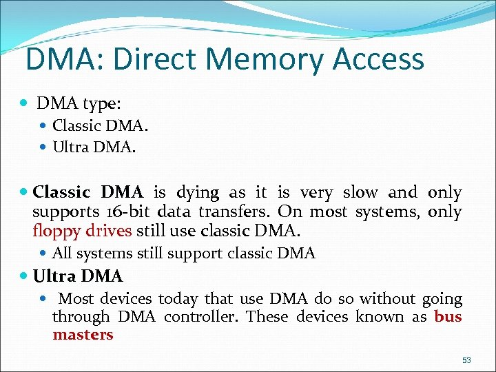 DMA: Direct Memory Access DMA type: Classic DMA. Ultra DMA. Classic DMA is dying