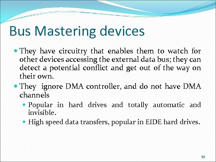 Bus Mastering devices They have circuitry that enables them to watch for other devices
