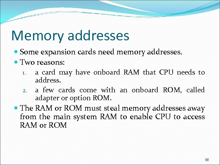 Memory addresses Some expansion cards need memory addresses. Two reasons: 1. a card may