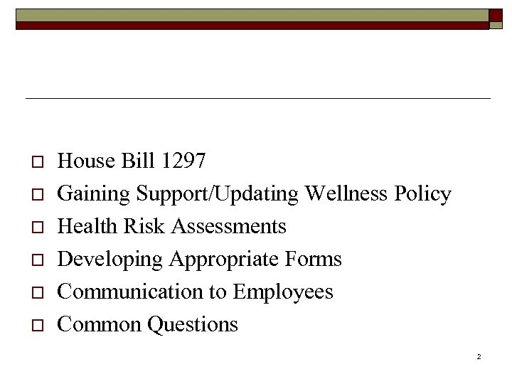 o o o House Bill 1297 Gaining Support/Updating Wellness Policy Health Risk Assessments Developing