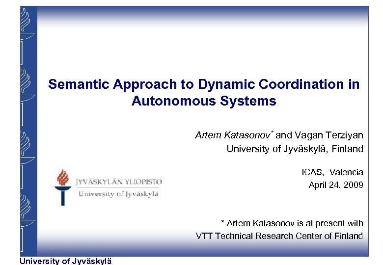 Semantic Approach to Dynamic Coordination in Autonomous Systems Artem Katasonov* and Vagan Terziyan University