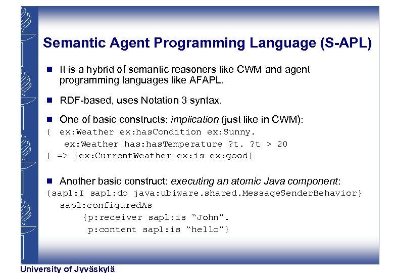 Semantic Agent Programming Language (S-APL) g It is a hybrid of semantic reasoners like