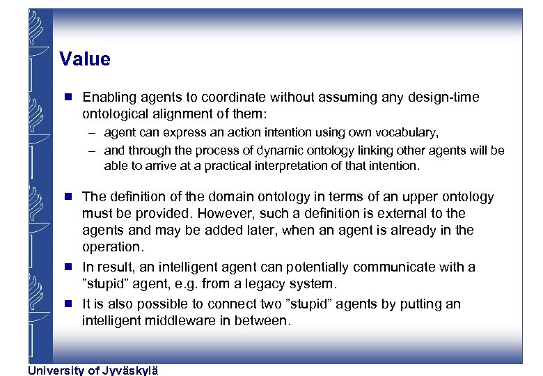 Value g Enabling agents to coordinate without assuming any design-time ontological alignment of them: