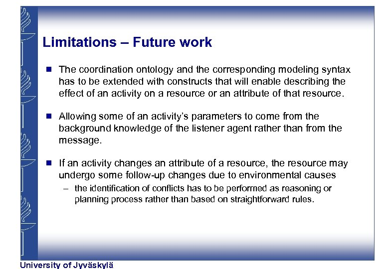 Limitations – Future work g The coordination ontology and the corresponding modeling syntax has