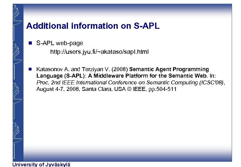 Additional information on S-APL g S-APL web-page http: //users. jyu. fi/~akataso/sapl. html g Katasonov