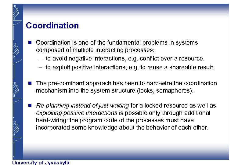 Coordination g Coordination is one of the fundamental problems in systems composed of multiple