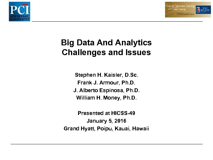 Big Data And Analytics Challenges and Issues Stephen H. Kaisler, D. Sc. Frank J.