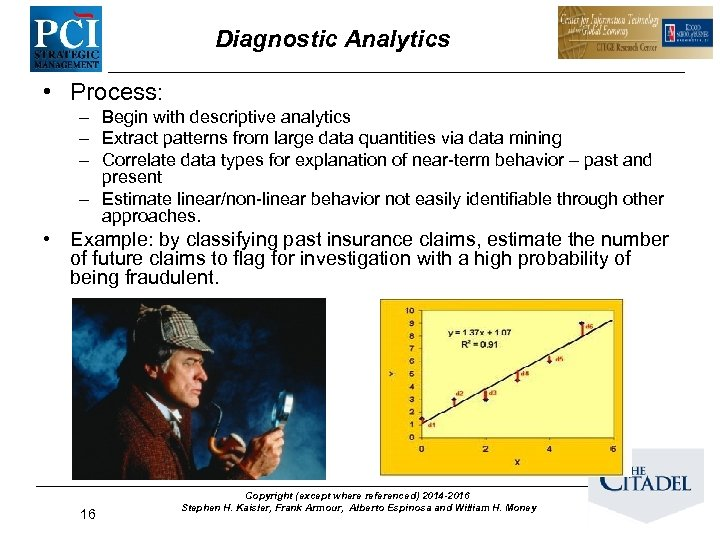 Diagnostic Analytics • Process: – Begin with descriptive analytics – Extract patterns from large