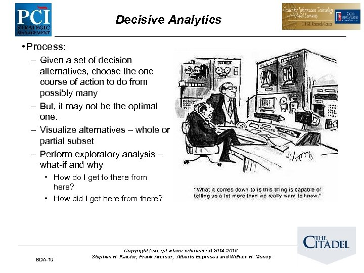 Decisive Analytics • Process: – Given a set of decision alternatives, choose the one