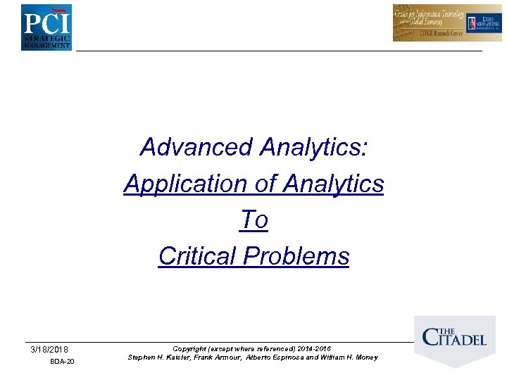 Advanced Analytics: Application of Analytics To Critical Problems 3/18/2018 BDA-20 Copyright (except where referenced)