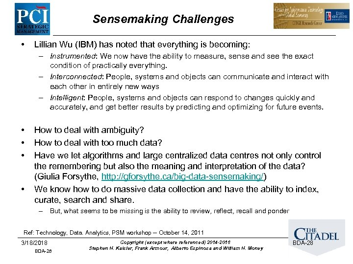 Sensemaking Challenges • Lillian Wu (IBM) has noted that everything is becoming: – Instrumented: