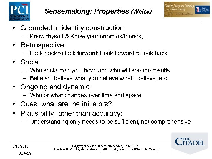 Sensemaking: Properties (Weick) • Grounded in identity construction – Know thyself & Know your