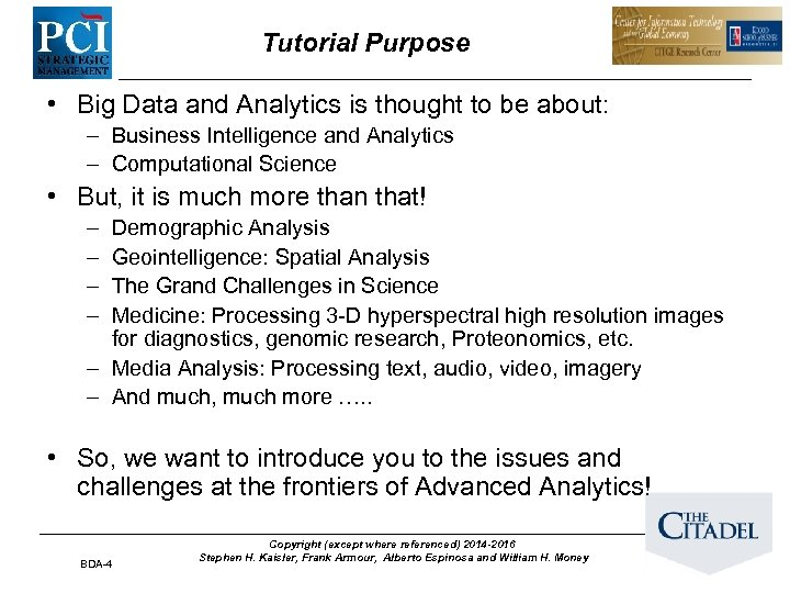 Tutorial Purpose • Big Data and Analytics is thought to be about: – Business