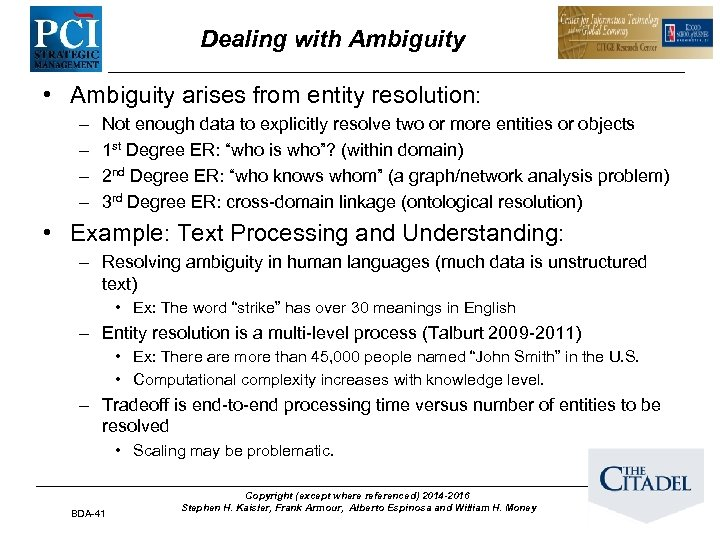 Dealing with Ambiguity • Ambiguity arises from entity resolution: – – Not enough data