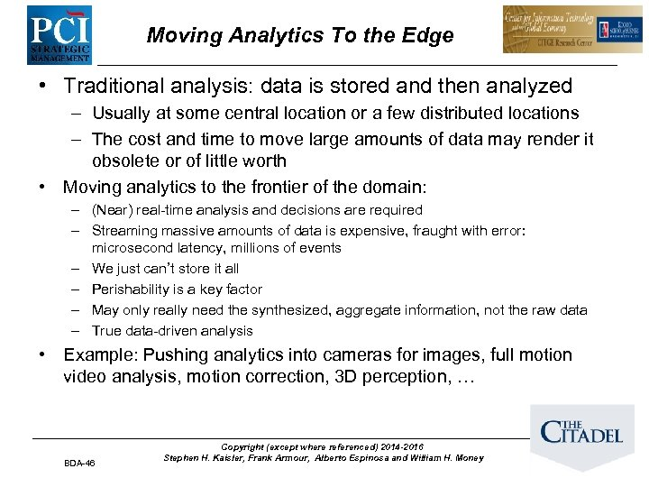 Moving Analytics To the Edge • Traditional analysis: data is stored and then analyzed